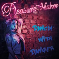 Dancin' with Danger — Pleasure Maker