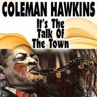 It's The Talk Of The Town — Coleman Hawkins