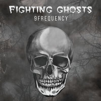 Fighting Ghosts — 9frequency