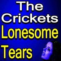The Crickets Lonesome Tears — The Crickets