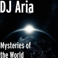 Mysteries of the World — DJ Aria