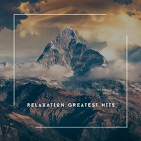 Relaxation Greatest Hits - Piano Ambience — Relaxing Chill Out Music