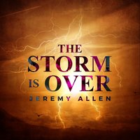 The Storm Is Over — Jeremy Allen