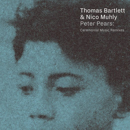 Peter Pears: Ceremonial Music Remixes — Thomas Bartlett, Nico Muhly