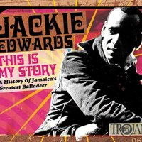 This Is My Story: A History of Jamaica's Greatest Balladeer — Jackie Edwards