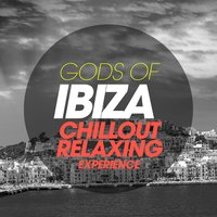 Gods of Ibiza Chillout Relaxing Experience — сборник