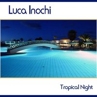Tropical Night — Luca Inochi, Inochi Luca