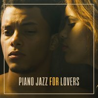 Piano Jazz for Lovers — Piano Love Songs