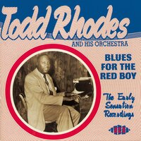 Blues For The Red Boy - The Early Sensation Recordings — Todd Rhodes & His Orchestra