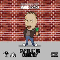 Capitilize on Currency — Mark Spark