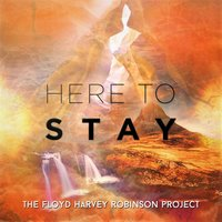 Here to Stay — Floyd Harvey Robinson Project