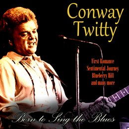 Born to Sing the Blues — Conway Twitty