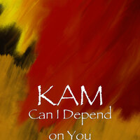 Can I Depend on You — Kam