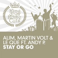 Stay or Go — Alim, Martin Volt & Le Que feat. Andy P., ALIM, ., P, ANDY