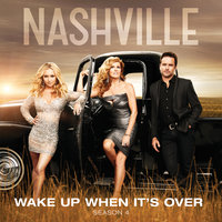 Wake Up When It's Over — Nashville Cast, Clare Bowen, Sam Palladio