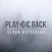 Sloan Kettering — Play Back