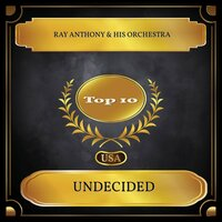 Undecided — Ray Anthony & His Orchestra
