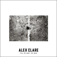 Tell Me What You Need — Alex Clare