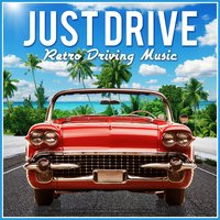 Just Drive - Retro Driving Music — сборник