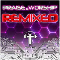 Praise and Worship Remixed — сборник