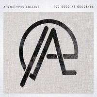 Too Good at Goodbyes — Archetypes Collide