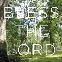 Bless the Lord — Michael Kelly