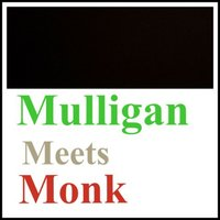 Mulligan Meets Monk — Thelonious Monk, Jerry Mulligan, Thelonious Monk, Jerry Mulligan
