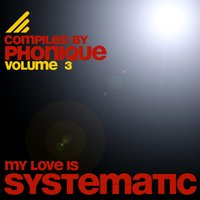 My Love Is Systematic, Vol. 3 (Compiled by Phonique) — сборник