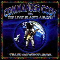 True Adventures — Commander Cody & The Lost Planet Airmen