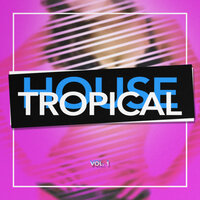 Tropical House, Vol. 1 — Tropical House