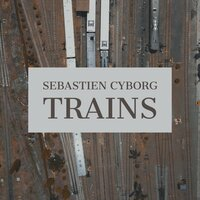 Trains — Sebastien Cyborg