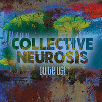 Quite Us! — Collective Neurosis