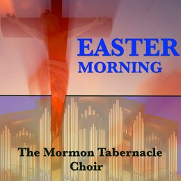 Easter Morning — The Mormon Tabernacle Choir, Mormon Tabernacle Choir