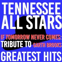 If Tomorrow Never Comes: Tribute to Garth Brooks Greatest Hits — Tennessee All Stars
