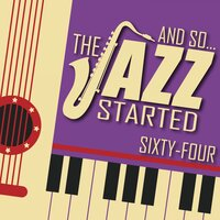And So... The Jazz Started / Sixty-Four — сборник