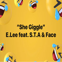 She Giggle — E.Lee, Face, S.T.A