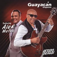 Acoso Sexual — Guayacán Orquesta feat. Alex Matos