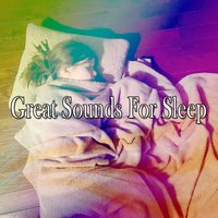 Great Sounds For Sleep — Baby Lullaby