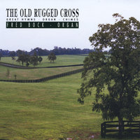 The Old Rugged Cross — Fred Bock