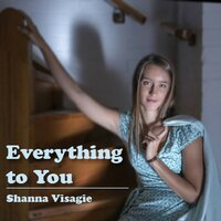 Everything To You — Shanna Visagie