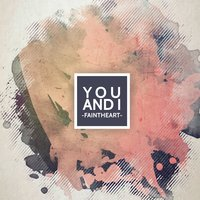 You and I — Faintheart