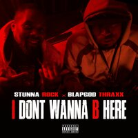 I Don't Wanna B Here — Stunna Rock, Blapgod Thraxx