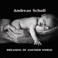 Dreaming of Another World — Andreas Scholl