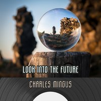Look Into The Future — Charles Mingus