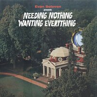 Needing Nothing / Wanting Everything — Evan Seleven