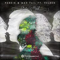 State of Mind — PASSIK & Max Fail feat. Heleen, PASSIK, Max Fail, Heleen, Max Fail, Heleen, PASSIK, PASSIK & Max Fail feat. Heleen