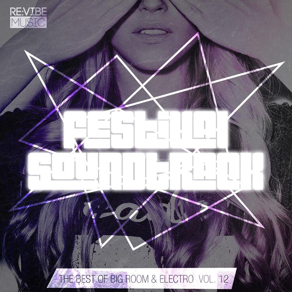 Festival Soundtrack - Best of Big Room & Electro, Vol. 12. Listen ...