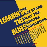 Learnin' The Blues: The Jazz Stars Play The Sinatra Songbook — сборник