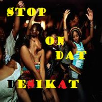 Stop on Dat — Desikat
