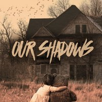 Our Shadows — Our Shadows